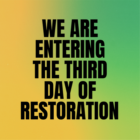 We are entering the Third day of Restoration