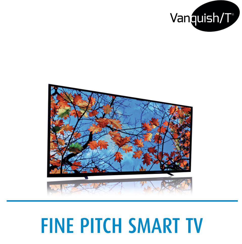Vanquish/T fine pitch smart LED TV