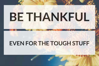 Being Thankful for the tough stuff