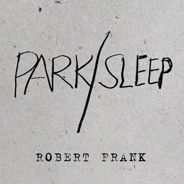 Robert Frank: Park/Sleep | Partida