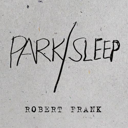 Robert Frank: Park/Sleep | Partida
