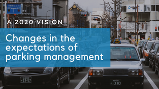 A 2020 Vision: Changes in the Expectations of  Parking Management
