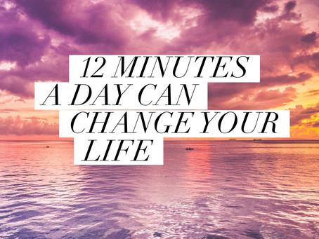 12 Minutes A Day Can Change Your Life