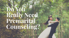 Do You Really Need Premarital Counseling?