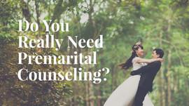 Do You Really Need Premarital Counseling?
