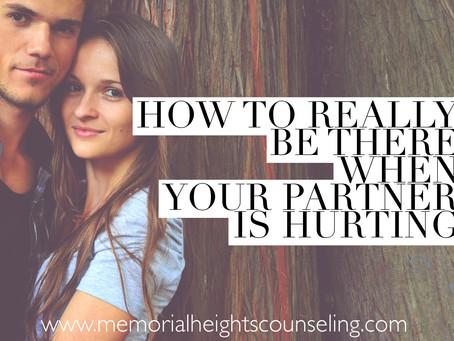 How To Really Be There When Your Partner Is Hurting