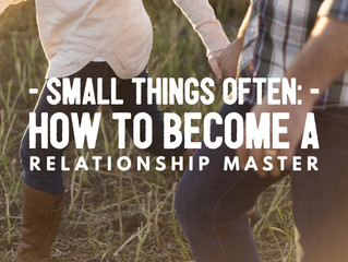 Small Things Often: How to Become a Relationship Master