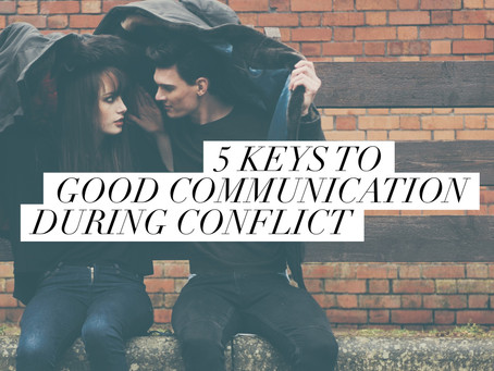 5 Keys to Good Communication During Conflict