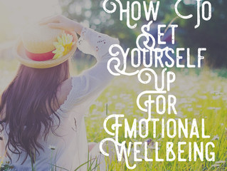 How To Set Yourself Up For Emotional Wellbeing