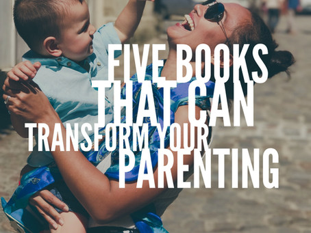 Five Books That Can Transform Your Parenting