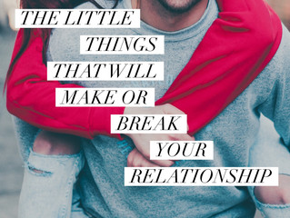 The Little Things That Will Make or Break Your Relationship