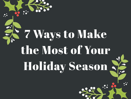 7 Ways to Make the Most of Your Holiday Season