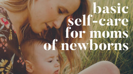 Basic Self-Care for Moms of Newborns