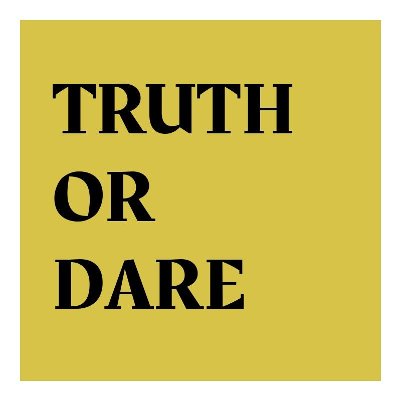 truth or dare,truth questions,truth or dare questions,good truth or dare questions,truths for truth or dare,dares over text,funny truth or dare questions,dirty truth or dare,truth or truth questions,truth and dare,truth and dare questions,dare questions,truth or dare questions for friends,best truth or dare questions,truth questions for girls,truth or dare instagram,truth or dare questions for boyS,freaky truth or dare,truth dare questions,dares for crush,truth or dare questions over text,truth or dare questions for boyfriend,truth or dare for teens,truth questions for teens,good truths for truth or dare,truth questions for boys