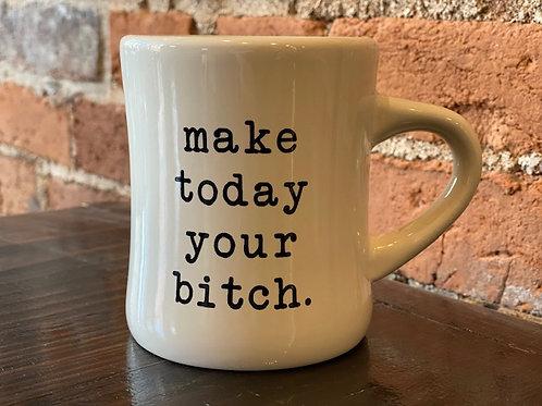 Make Today Your Bitch Mug