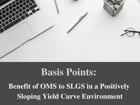 Basis Points: Benefit of OMS to SLGS in a Positively Sloping Yield Curve Environment