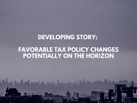Developing Story: Favorable Tax Policy Changes Potentially on the Horizon
