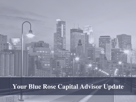 Your Blue Rose Capital Advisor Update