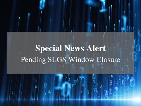 Special News Alert - Pending SLGS Window Closure