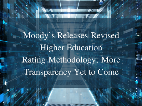Moody's Releases Revised Higher Education Rating Methodology; More Transparency Yet to Come