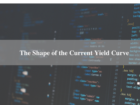 The Shape of the Current Yield Curve – Historical Context and Potential Market Opportunities