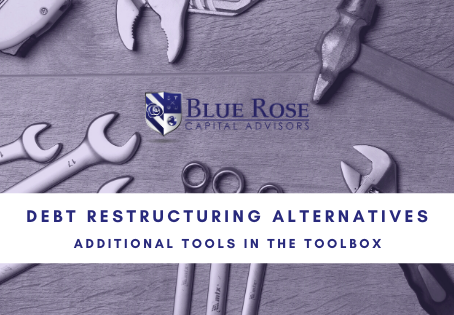 Debt Restructuring Alternatives – Additional Tools in the Toolbox