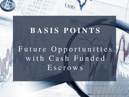 Basis Points - Future Opportunities with Cash Funded Escrows