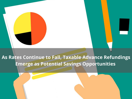 As Rates Continue to Fall, Taxable Advance Refundings Emerge as Potential Savings Opportunities