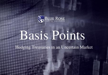 Hedging Treasuries in an Uncertain Market