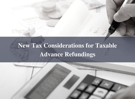 New Tax Considerations for Taxable Advance Refundings