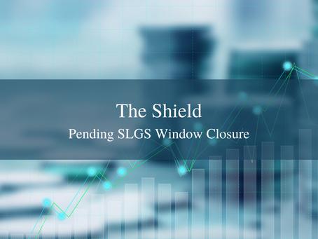 The Shield - Pending SLGS Window Closure