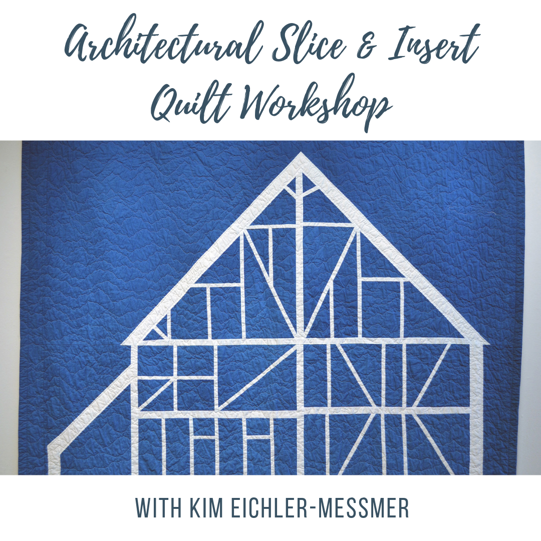Architectural Slice and Insert Quilting Workshop with Kim Eichler-Messmer