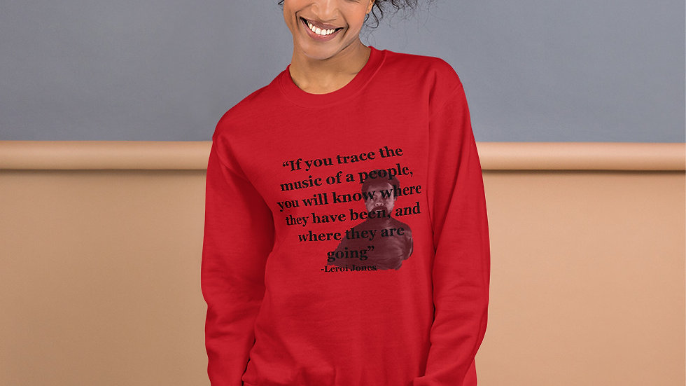 """If you trace the music of a people you will know…"""" Unisex Sweatshirt"""