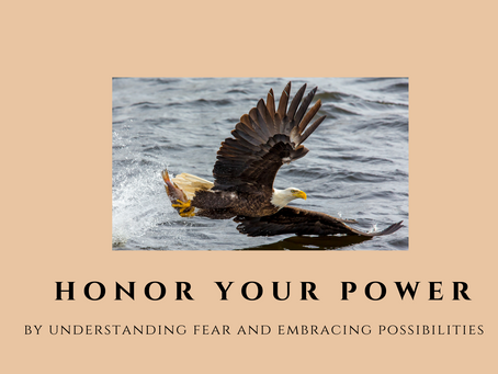 Honor Your Power (by Understanding Fear and Embracing Possibilities)