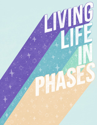 Living Life in Phases.jpg