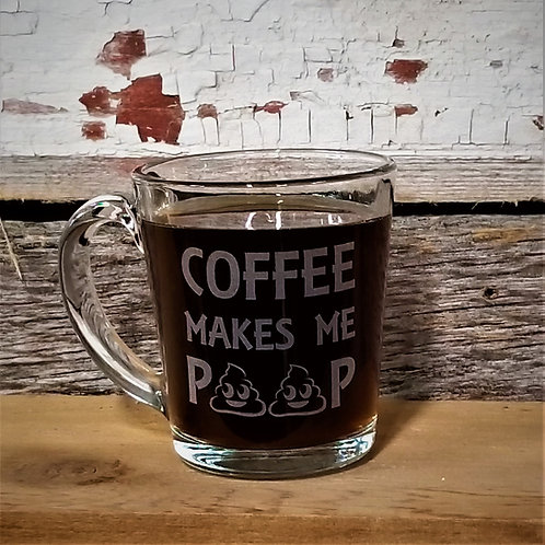 COFFEE MUG - Coffee Makes Me Poop