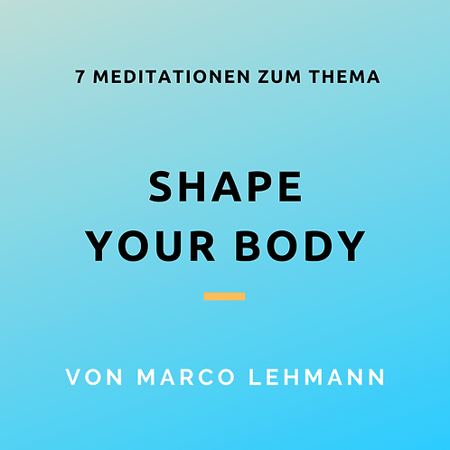 "Meditationen ""Shape your Body"""