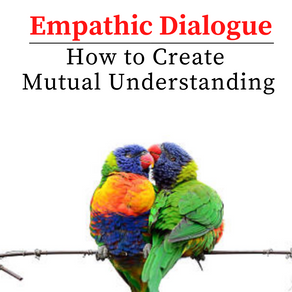 Empathic Dialogue - How to Create Mutual Understanding