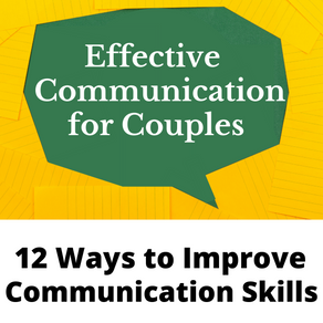 Effective Couples Communication: 12 Ways to Improve Communication Skills