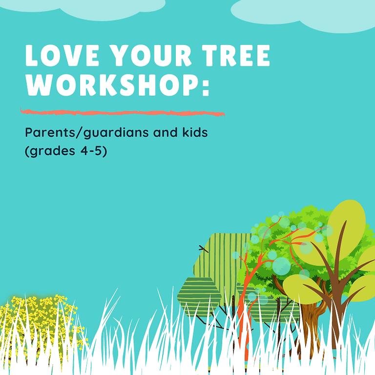 Love Your Tree Workshop, Parents/Guardians and Kids (grades 4-5)