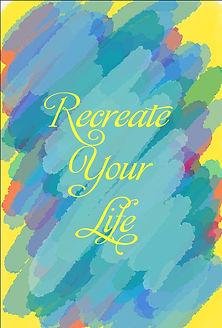Recreating Your Life.jpg