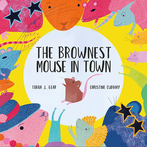 The Brownest Mouse in Town, by Tarah L Gear