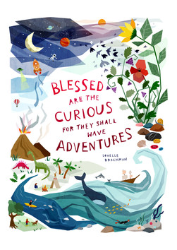 'Blessed are the curious for they shall have adventures' Lovelle Drachman