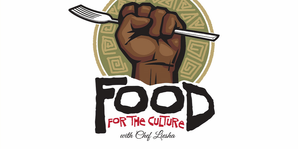Food for the Culture w/ Chef Liesha