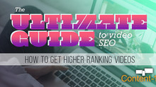 The Ultimate Guide to Video SEO: How to Get Higher Ranking Videos
