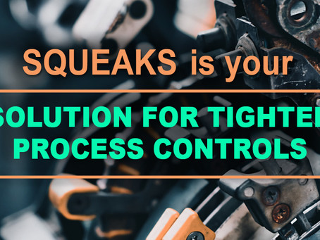 SQUEAKS is your Solution for Tighter Process Controls