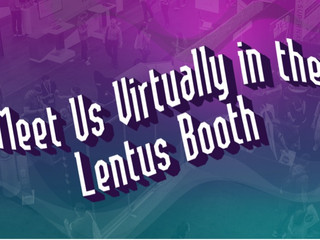 Meet Us Virtually in the Lentus Booth