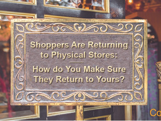 Shoppers Are Returning to Physical Stores: How do You Make Sure They Return to Yours?