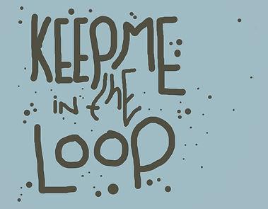 keep%20me%20in%20the%20loop_edited.jpg