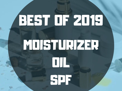 BEST OF 2019: Moisturizer/Oils/SPF